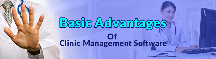 5 Basic Advantages of Clinic Management Software and Its Impact on Physicians Practice